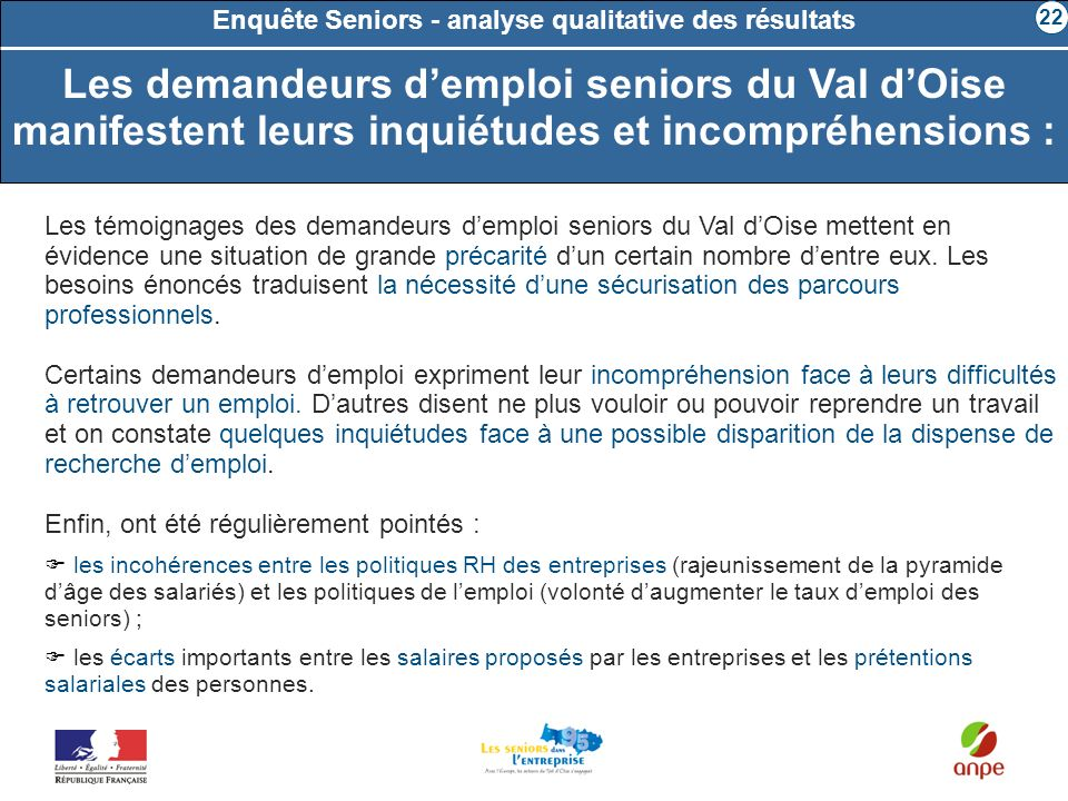 Enquête Seniors - analyse qualitative des résultats Les témoignages des demandeurs demploi seniors du Val dOise mettent en évidence une situation de g