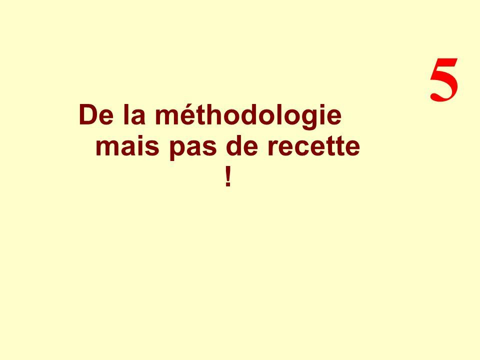 De la méthodologie mais pas de recette ! 5