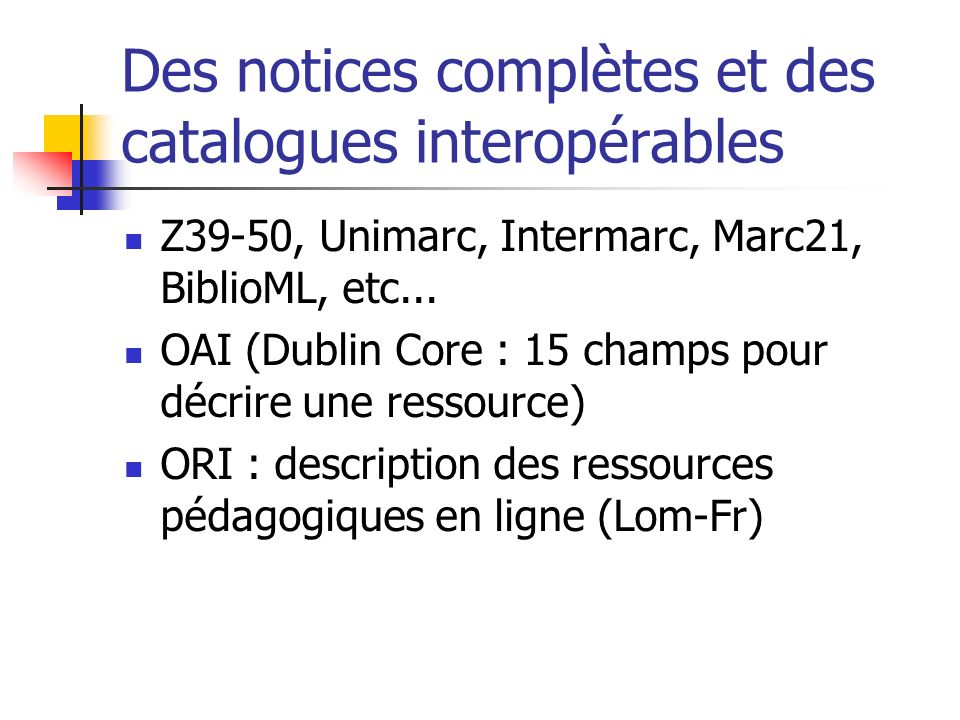 Des notices complètes et des catalogues interopérables Z39-50, Unimarc, Intermarc, Marc21, BiblioML, etc...