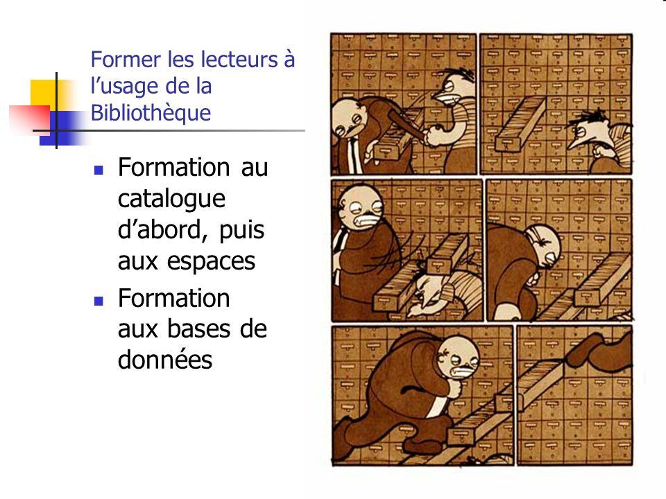 Former les lecteurs à lusage de la Bibliothèque Formation au catalogue dabord, puis aux espaces Formation aux bases de données