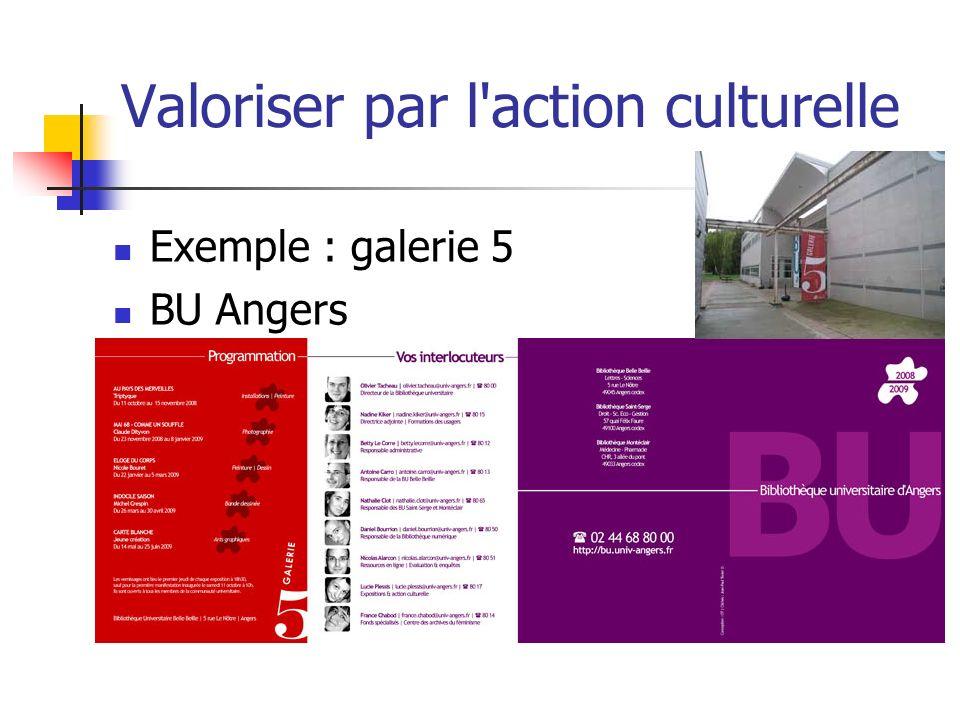 Valoriser par l action culturelle Exemple : galerie 5 BU Angers