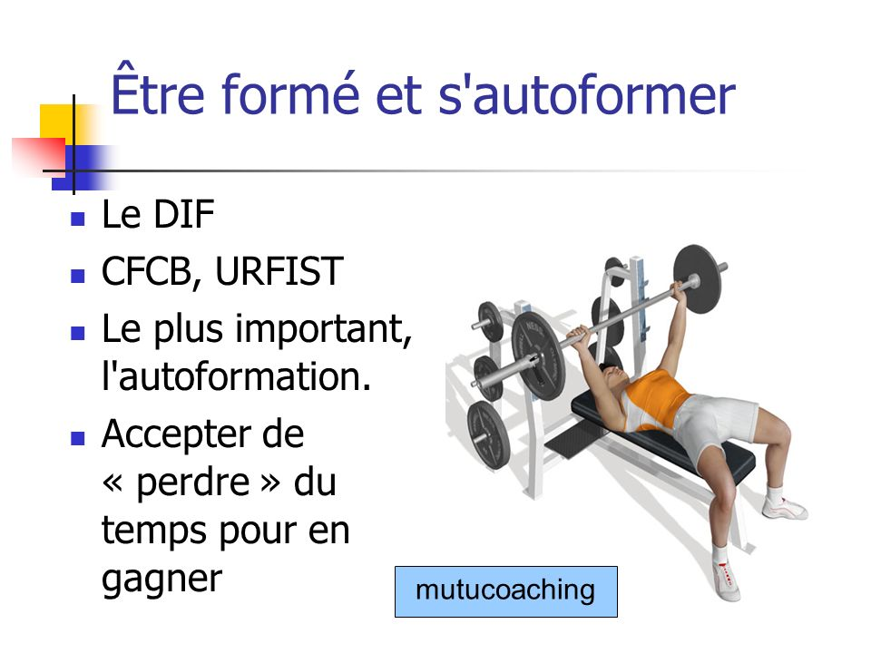 Être formé et s autoformer Le DIF CFCB, URFIST Le plus important, l autoformation.