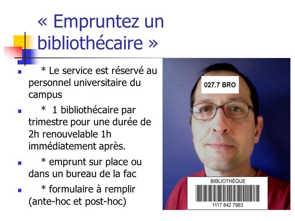 « Empruntez un bibliothécaire » * Le service est réservé au personnel universitaire du campus * 1 bibliothécaire par trimestre pour une durée de 2h renouvelable 1h immédiatement après.