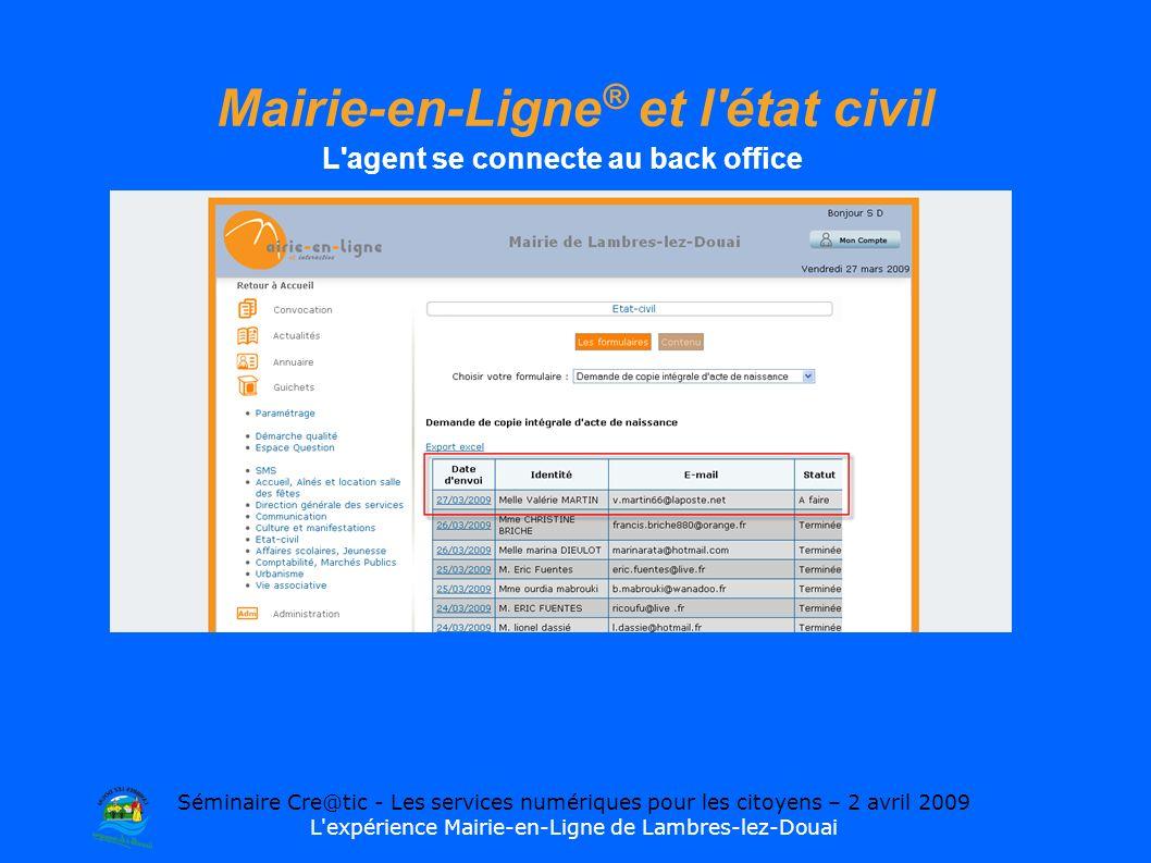 Séminaire Cre@tic - Les services numériques pour les citoyens – 2 avril 2009 L expérience Mairie-en-Ligne de Lambres-lez-Douai Mairie-en-Ligne ® et l état civil L agent se connecte au back office