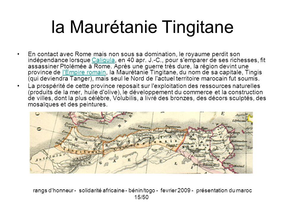rangs d'honneur - solidarité africaine - bénin/togo - fevrier 2009 - présentation du maroc 15/50 la Maurétanie Tingitane En contact avec Rome mais non