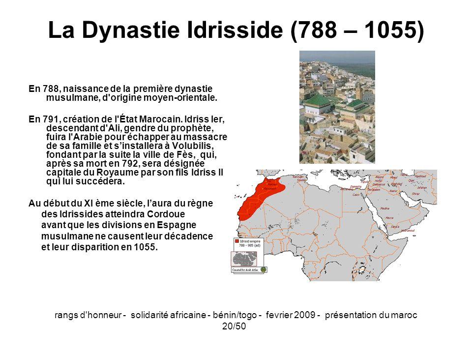 rangs d'honneur - solidarité africaine - bénin/togo - fevrier 2009 - présentation du maroc 20/50 La Dynastie Idrisside (788 – 1055) En 788, naissance