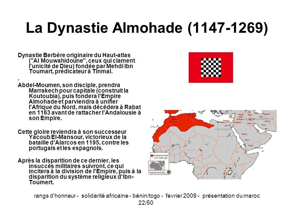 rangs d'honneur - solidarité africaine - bénin/togo - fevrier 2009 - présentation du maroc 22/50 La Dynastie Almohade (1147-1269) Dynastie Berbère ori