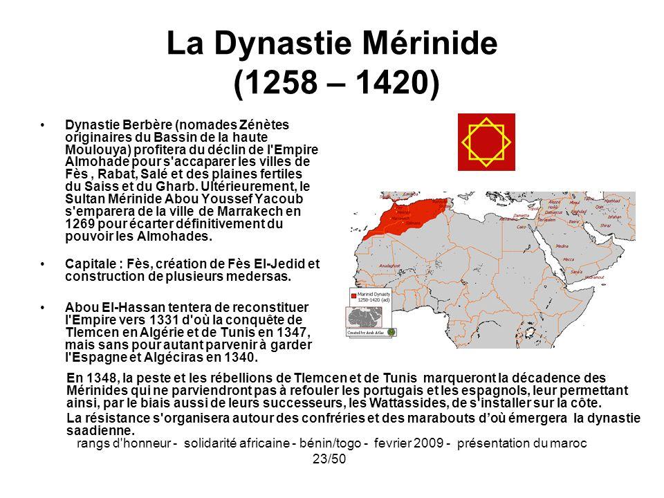 rangs d'honneur - solidarité africaine - bénin/togo - fevrier 2009 - présentation du maroc 23/50 La Dynastie Mérinide (1258 – 1420) Dynastie Berbère (