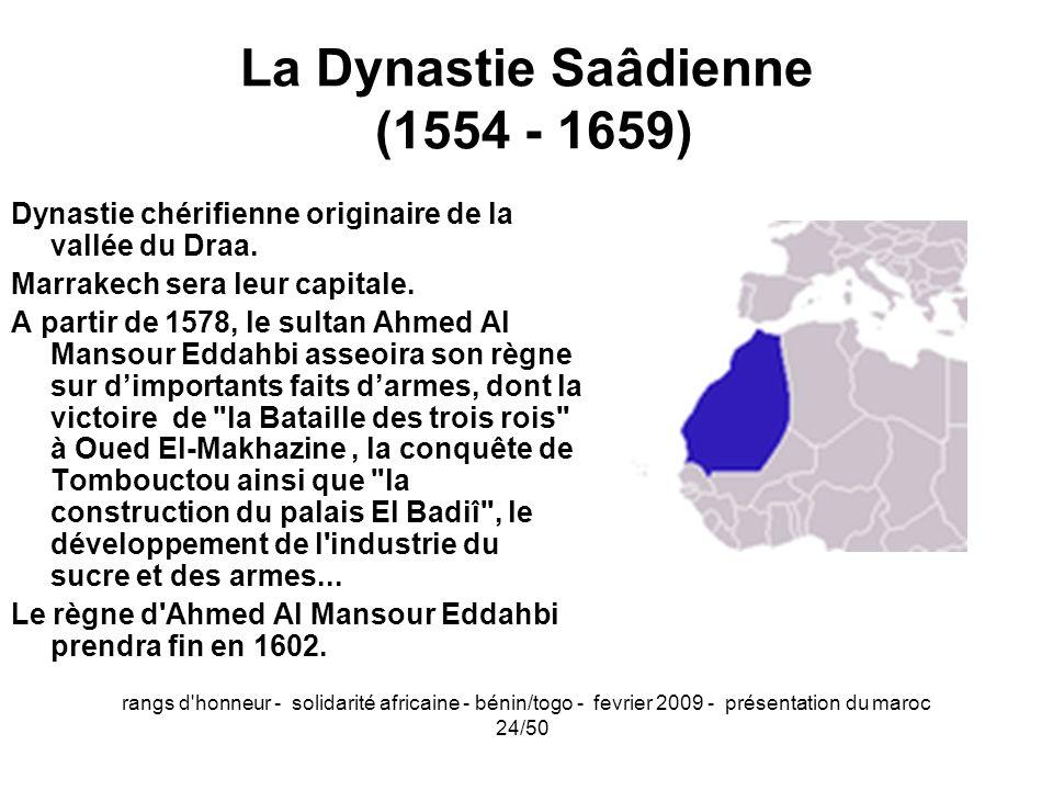 rangs d'honneur - solidarité africaine - bénin/togo - fevrier 2009 - présentation du maroc 24/50 La Dynastie Saâdienne (1554 - 1659) Dynastie chérifie