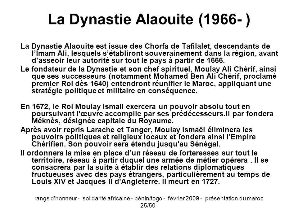 rangs d'honneur - solidarité africaine - bénin/togo - fevrier 2009 - présentation du maroc 25/50 La Dynastie Alaouite (1966- ) La Dynastie Alaouite es