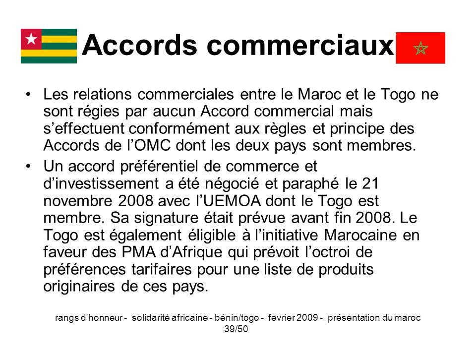 rangs d'honneur - solidarité africaine - bénin/togo - fevrier 2009 - présentation du maroc 39/50 Accords commerciaux Les relations commerciales entre