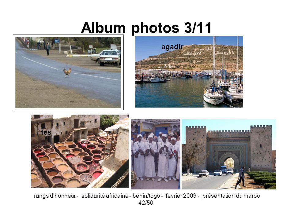 rangs d'honneur - solidarité africaine - bénin/togo - fevrier 2009 - présentation du maroc 42/50 Fes el btana Album photos 3/11 agadir fes
