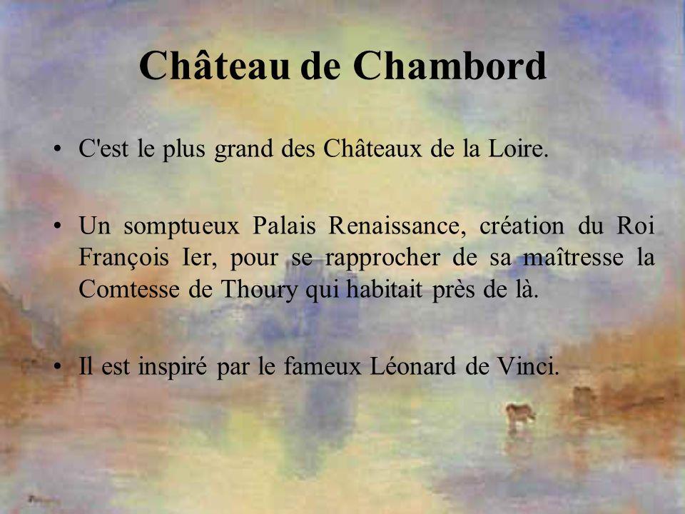 Château de Chambord C'est le plus grand des Châteaux de la Loire. Un somptueux Palais Renaissance, création du Roi François Ier, pour se rapprocher de