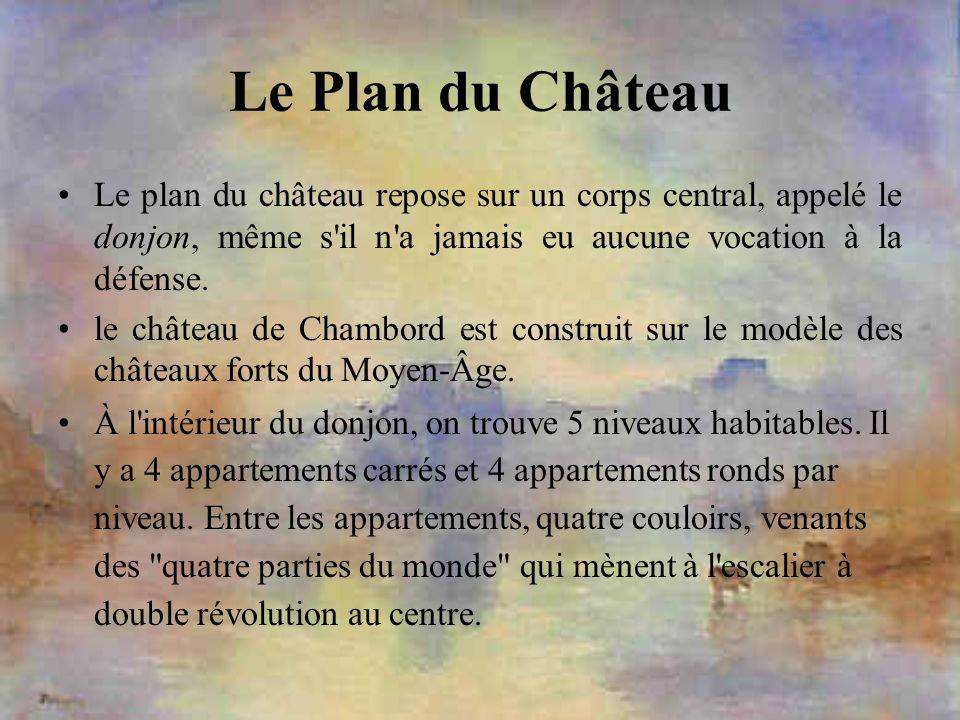 Le Plan du Château Le plan du château repose sur un corps central, appelé le donjon, même s'il n'a jamais eu aucune vocation à la défense. le château