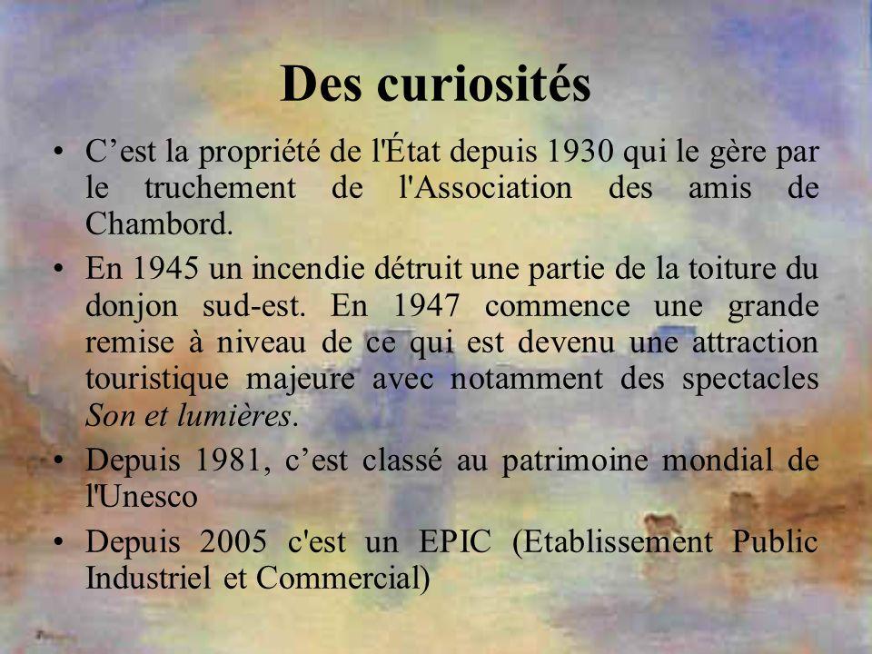 Des curiosités Cest la propriété de l'État depuis 1930 qui le gère par le truchement de l'Association des amis de Chambord. En 1945 un incendie détrui