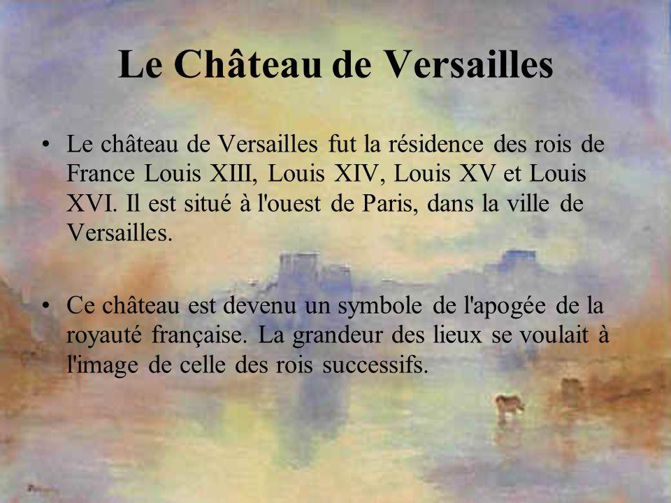 Le Château de Versailles Le château de Versailles fut la résidence des rois de France Louis XIII, Louis XIV, Louis XV et Louis XVI. Il est situé à l'o