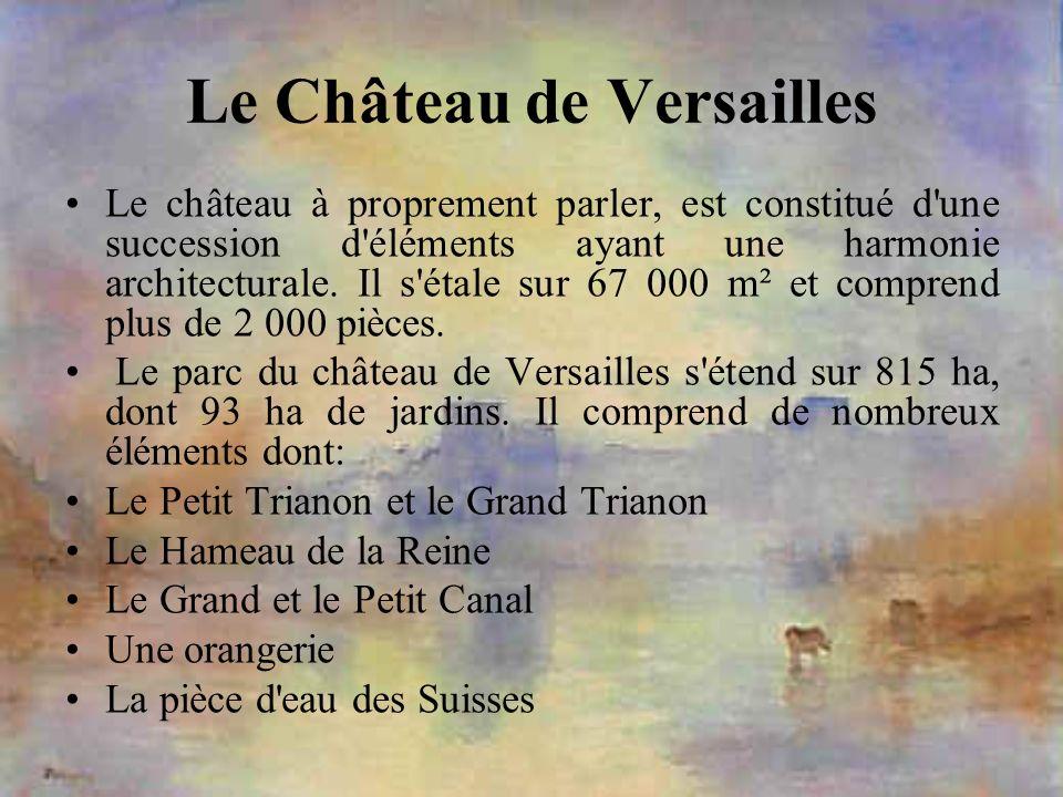 Le Château de Versailles Le château à proprement parler, est constitué d'une succession d'éléments ayant une harmonie architecturale. Il s'étale sur 6