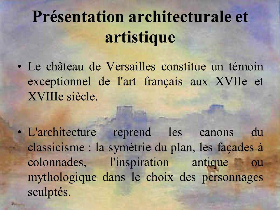 Présentation architecturale et artistique Le château de Versailles constitue un témoin exceptionnel de l'art français aux XVIIe et XVIIIe siècle. L'ar