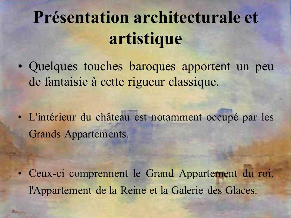Présentation architecturale et artistique Quelques touches baroques apportent un peu de fantaisie à cette rigueur classique. L'intérieur du château es