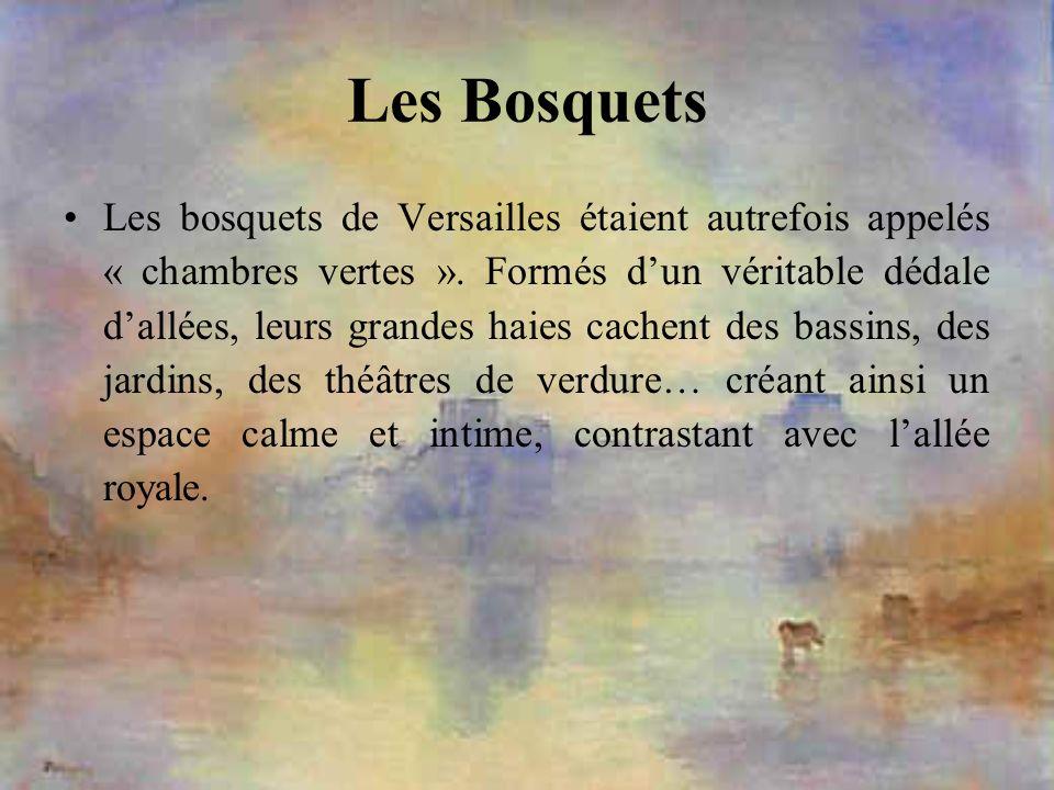 Les Bosquets Les bosquets de Versailles étaient autrefois appelés « chambres vertes ». Formés dun véritable dédale dallées, leurs grandes haies cachen