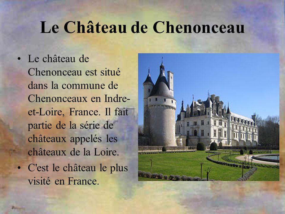 Le Château de Chenonceau Le château de Chenonceau est situé dans la commune de Chenonceaux en Indre- et-Loire, France. Il fait partie de la série de c