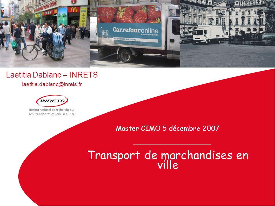 Master CIMO 5 décembre 2007 Transport de marchandises en ville Laetitia Dablanc – INRETS laetitia.dablanc@inrets.fr