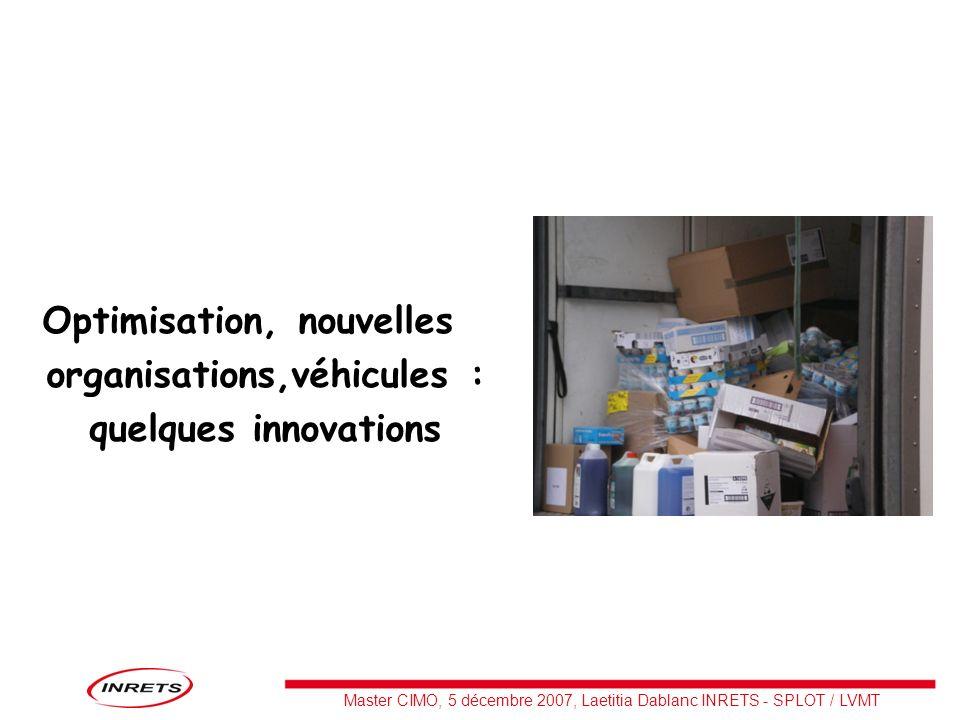 Master CIMO, 5 décembre 2007, Laetitia Dablanc INRETS - SPLOT / LVMT Optimisation, nouvelles organisations,véhicules : quelques innovations