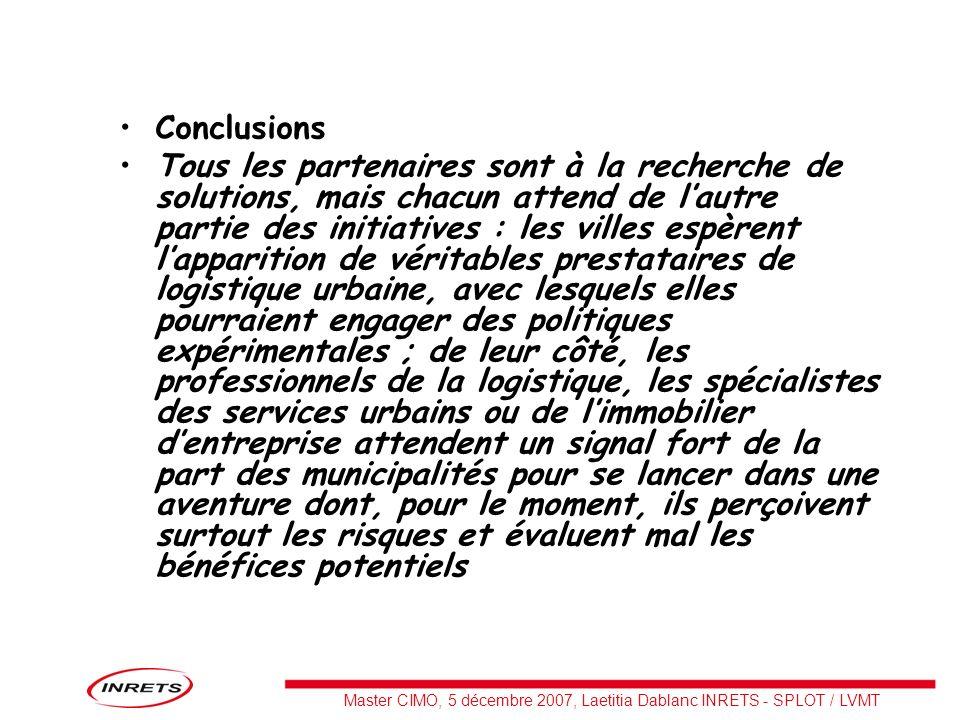 Master CIMO, 5 décembre 2007, Laetitia Dablanc INRETS - SPLOT / LVMT Conclusions Tous les partenaires sont à la recherche de solutions, mais chacun at