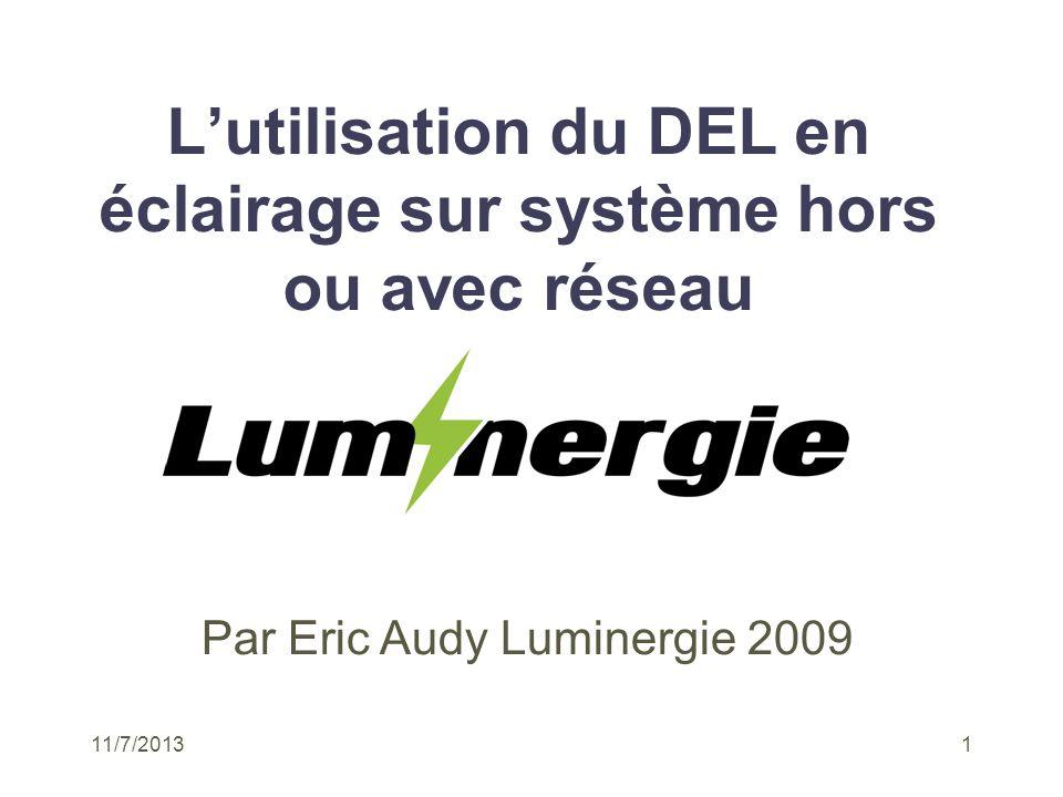 11/7/20131 Lutilisation du DEL en éclairage sur système hors ou avec réseau Par Eric Audy Luminergie 2009