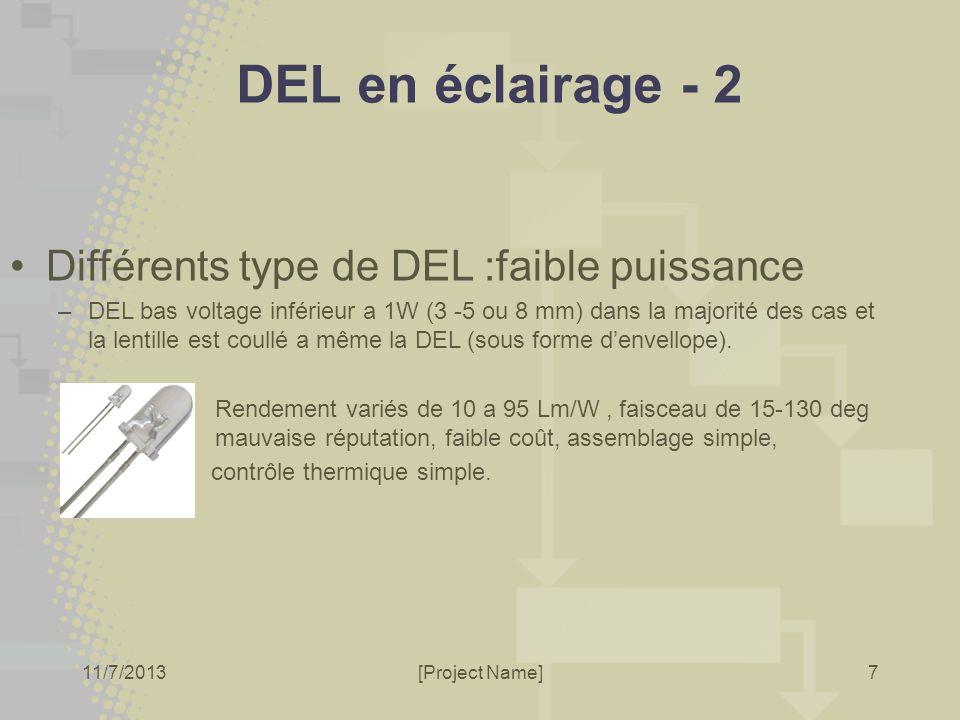 11/7/2013[Project Name]7 DEL en éclairage - 2 Différents type de DEL :faible puissance –DEL bas voltage inférieur a 1W (3 -5 ou 8 mm) dans la majorité
