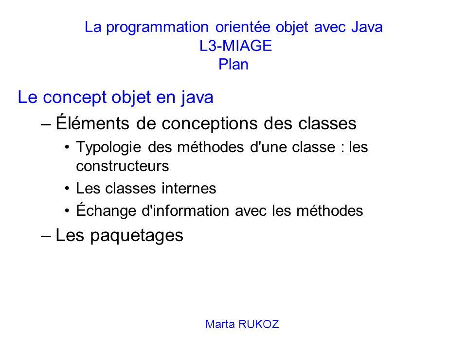 La programmation orientée objet avec Java L3-MIAGE Plan Le concept objet en java –Éléments de conceptions des classes Typologie des méthodes d'une cla