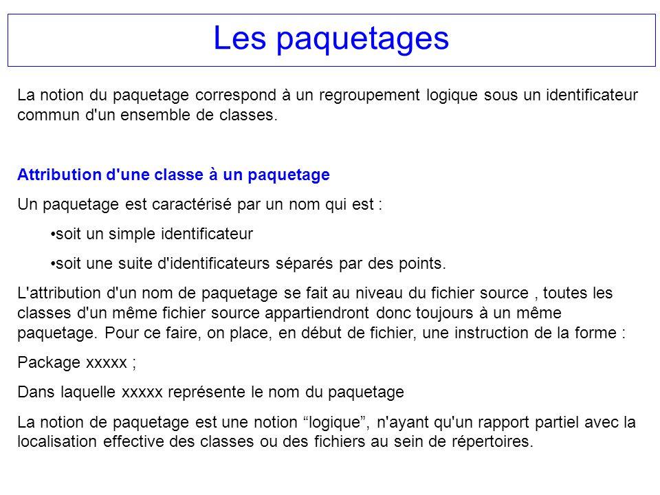Les paquetages La notion du paquetage correspond à un regroupement logique sous un identificateur commun d'un ensemble de classes. Attribution d'une c