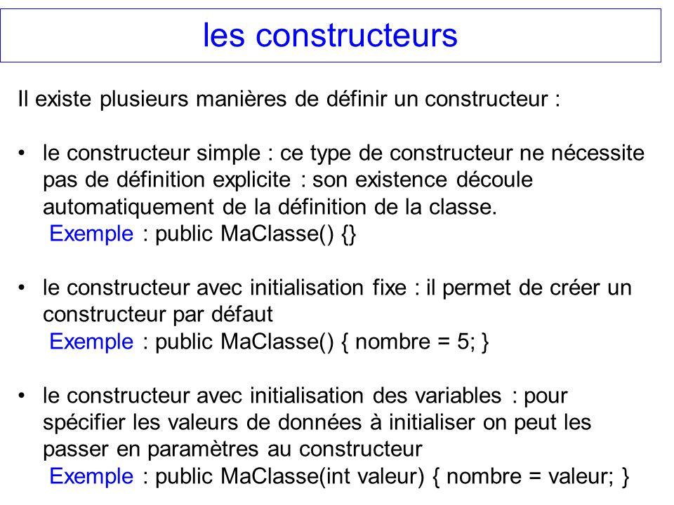 les constructeurs Il existe plusieurs manières de définir un constructeur : le constructeur simple : ce type de constructeur ne nécessite pas de défin