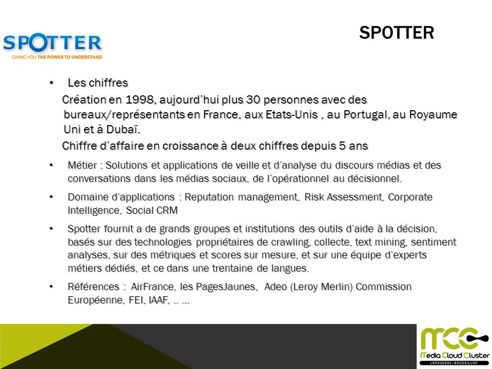 SPOTTER Les chiffres Les chiffres Création en 1998, aujourdhui plus 30 personnes avec des bureaux/représentants en France, aux Etats-Unis, au Portugal