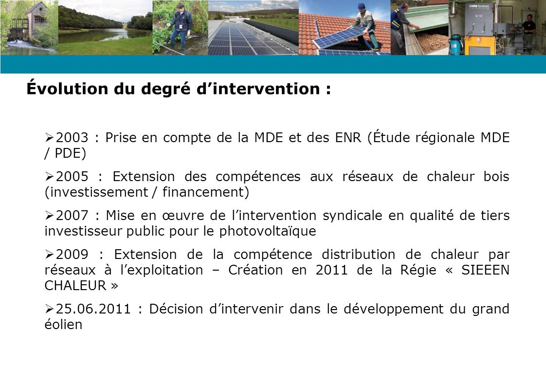 17/20 MW de thermie à ce jour entre lexploitation et les projets (études / travaux) 3/5 MW de photovoltaïque 2 MW dhydraulique 30% du productible mobilisable estimé en Nièvre à 270 MW, soit 80 MW (source SCRAE Annexe schéma régional éolien de la Bourgogne) Lancement dune étude « Enjeux énergétiques et stratégie départementale 2020/2050 » Objectifs affichés à 2020 => … de production dénergie dorigine renouvelable (en 2012 la Bourgogne produit 8% de lénergie consommée – données SCRAE)