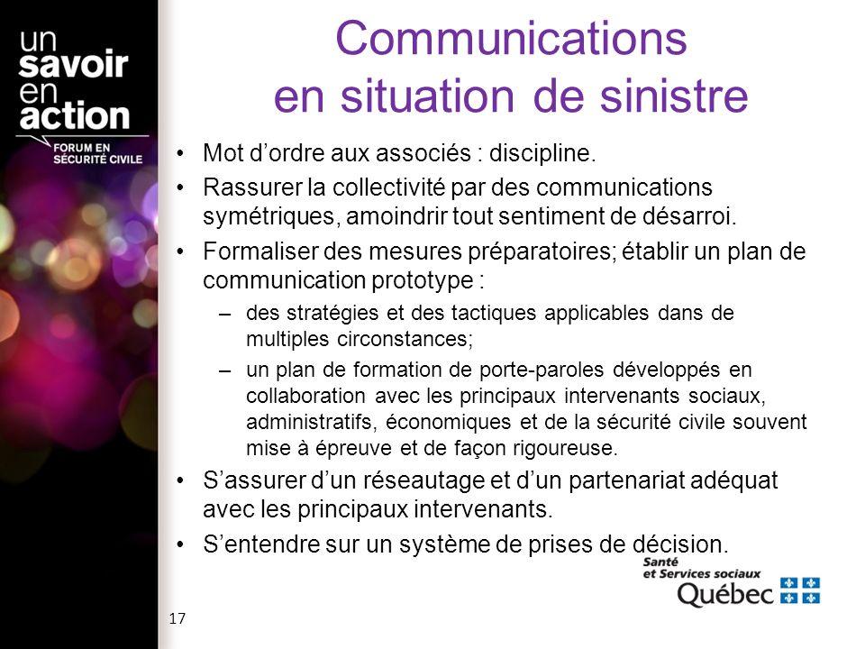 Communications en situation de sinistre Mot dordre aux associés : discipline. Rassurer la collectivité par des communications symétriques, amoindrir t