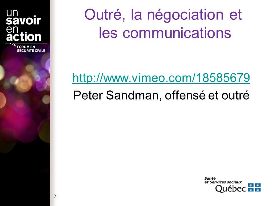 http://www.vimeo.com/18585679 Peter Sandman, offensé et outré Outré, la négociation et les communications 21