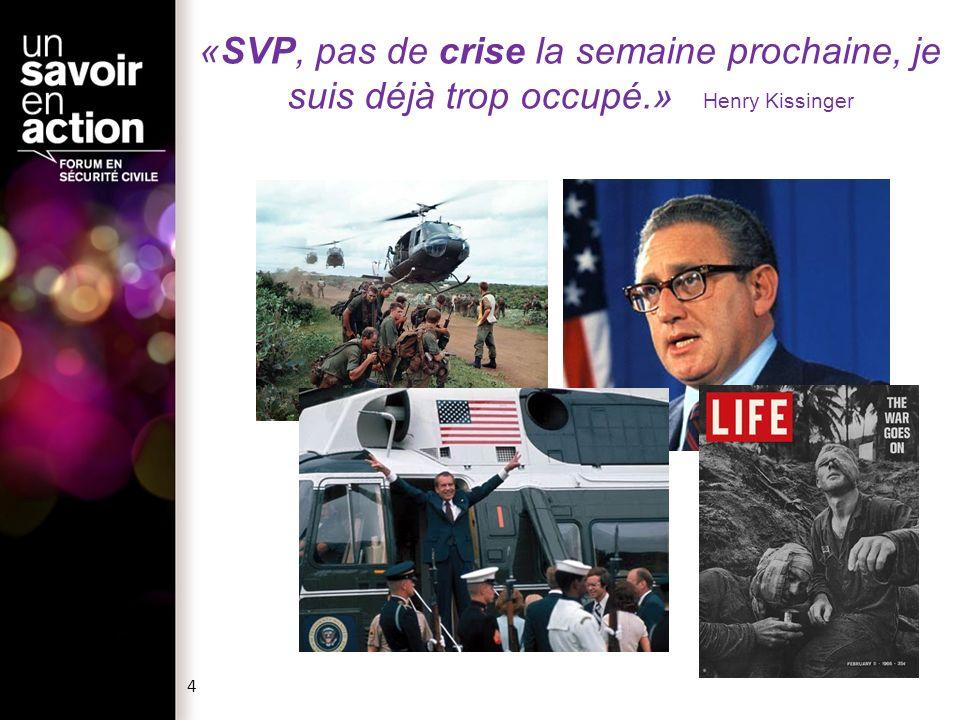 «SVP, pas de crise la semaine prochaine, je suis déjà trop occupé.» Henry Kissinger 4