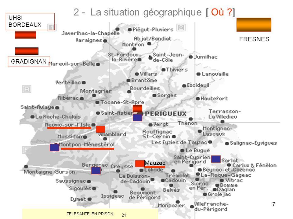 7 2 - La situation géographique [ Où ?]. TELESANTE EN PRISON UHSI BORDEAUX GRADIGNAN FRESNES 24 Mauzac