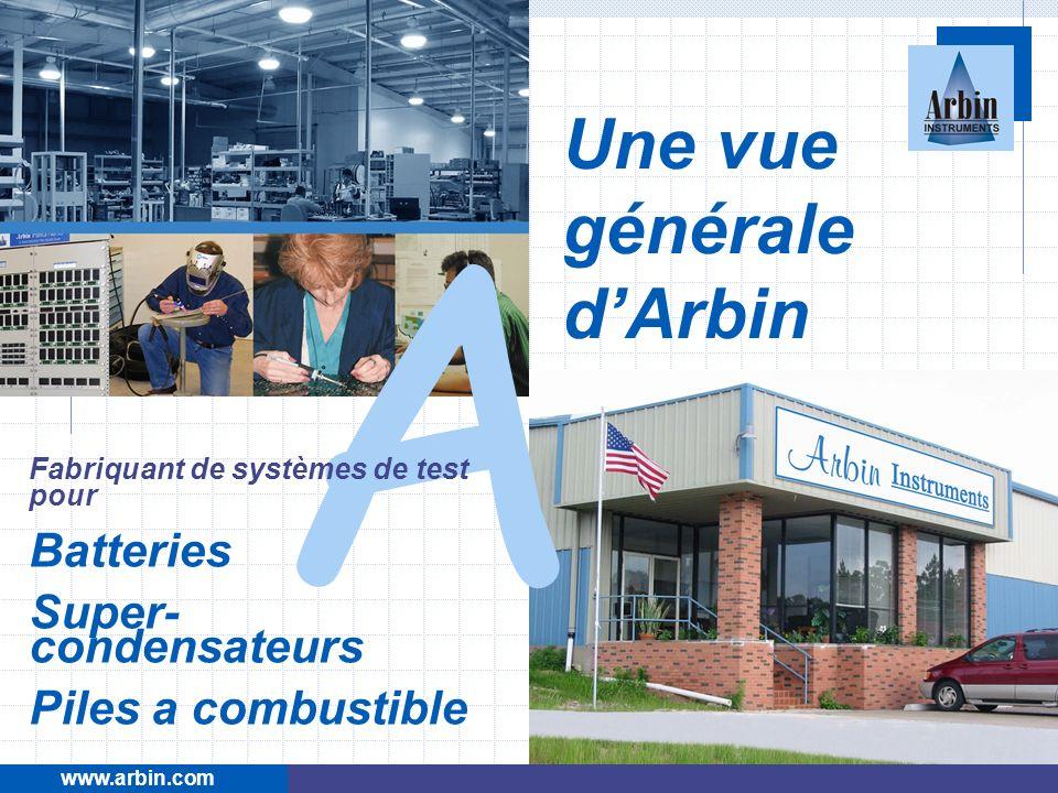 www.arbin.com Une vue générale dArbin A Fabriquant de systèmes de test pour Batteries Super- condensateurs Piles a combustible Janvier 2004