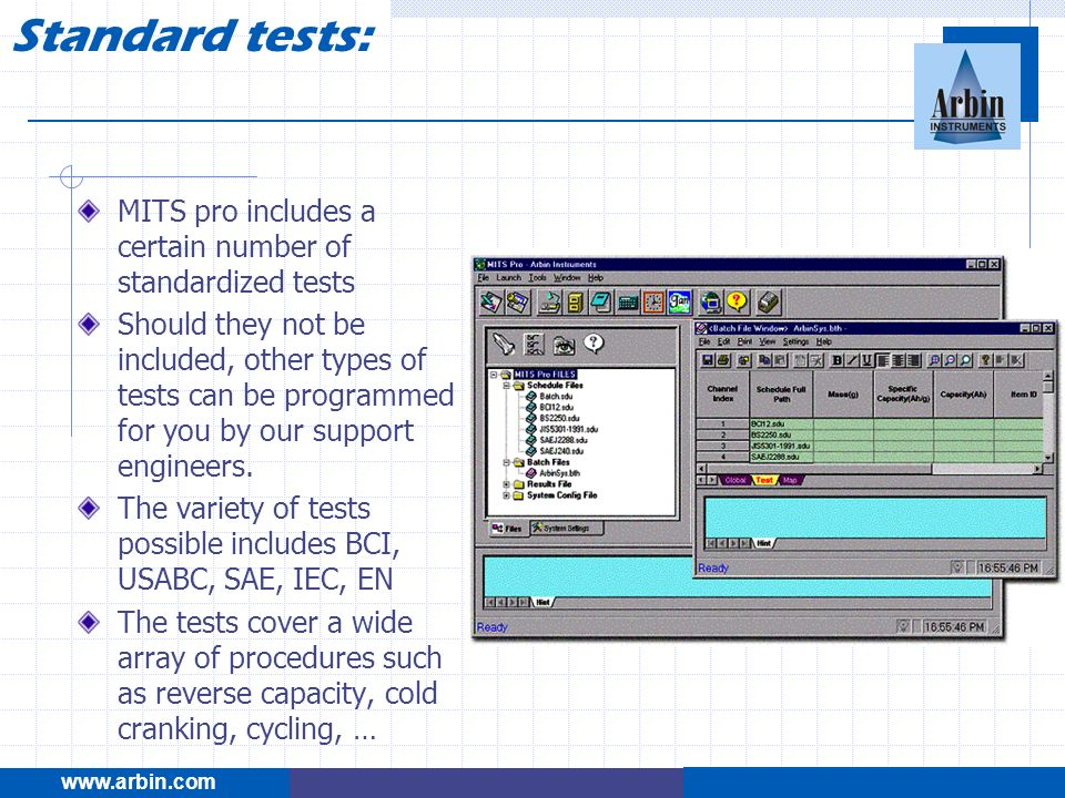 www.arbin.com Standard tests: MITS pro includes a certain number of standardized tests Should they not be included, other types of tests can be progra
