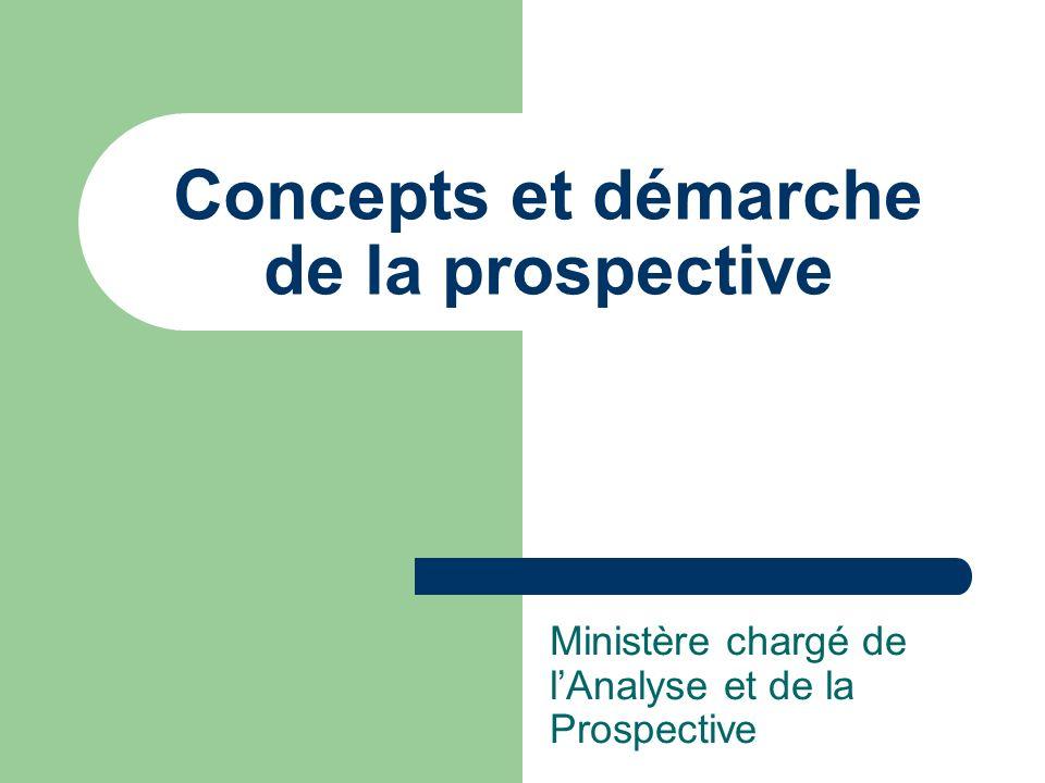 Concepts et démarche de la prospective Ministère chargé de lAnalyse et de la Prospective
