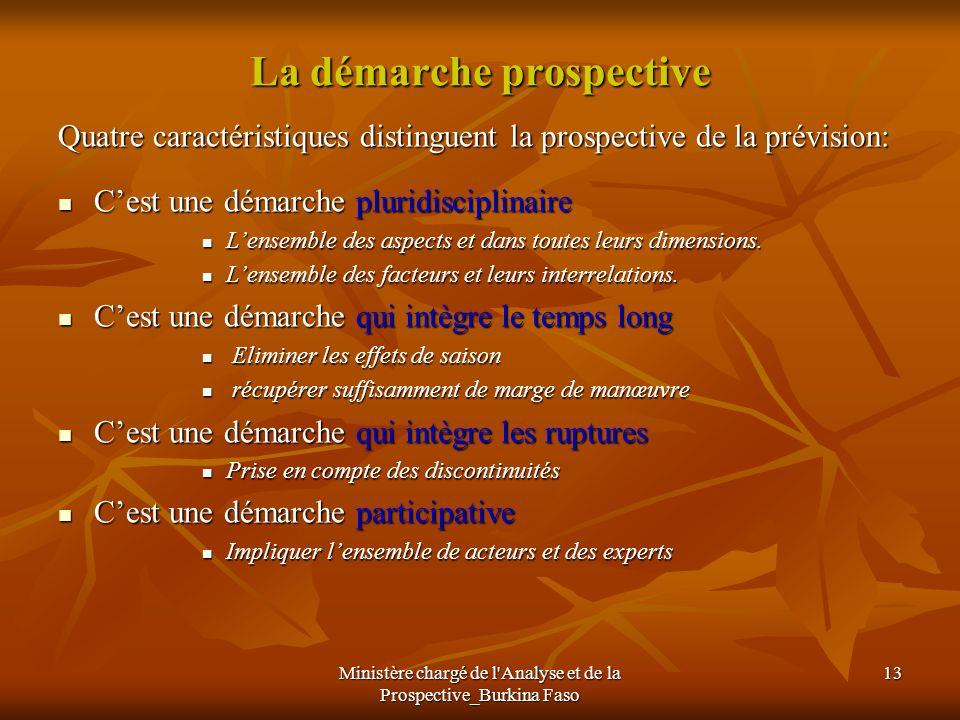Ministère chargé de l'Analyse et de la Prospective_Burkina Faso 13 La démarche prospective Quatre caractéristiques distinguent la prospective de la pr