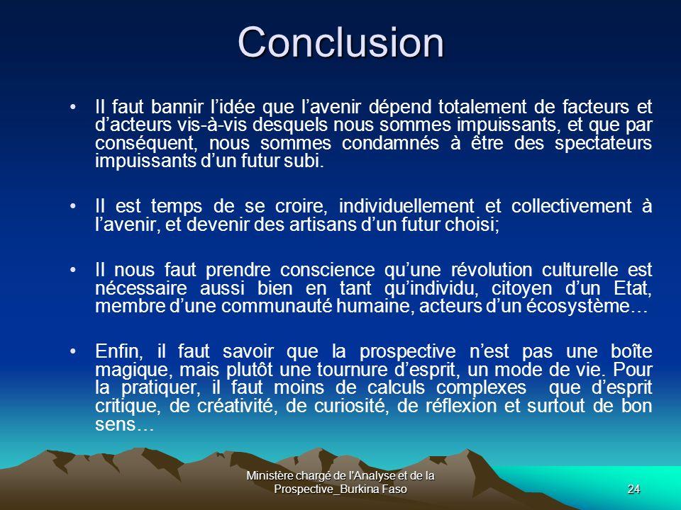 Ministère chargé de l'Analyse et de la Prospective_Burkina Faso24 Conclusion Il faut bannir lidée que lavenir dépend totalement de facteurs et dacteur