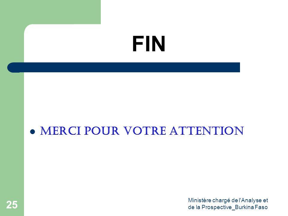 Ministère chargé de l'Analyse et de la Prospective_Burkina Faso 25 FIN Merci pour votre attention