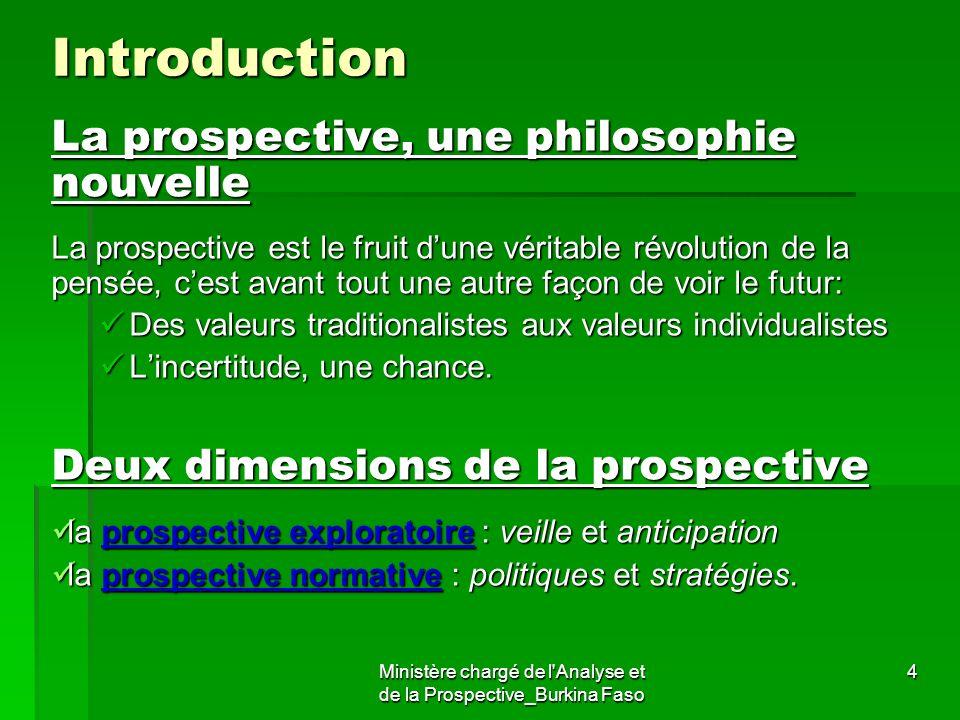 Ministère chargé de l'Analyse et de la Prospective_Burkina Faso 4Introduction La prospective, une philosophie nouvelle La prospective est le fruit dun