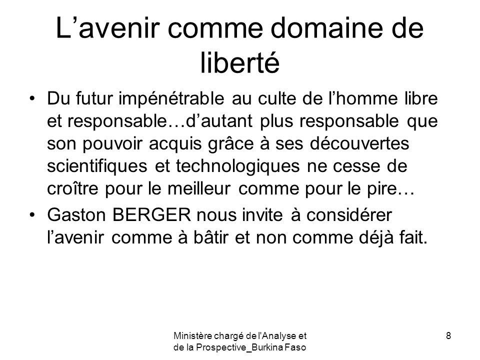 Ministère chargé de l'Analyse et de la Prospective_Burkina Faso 8 Lavenir comme domaine de liberté Du futur impénétrable au culte de lhomme libre et r