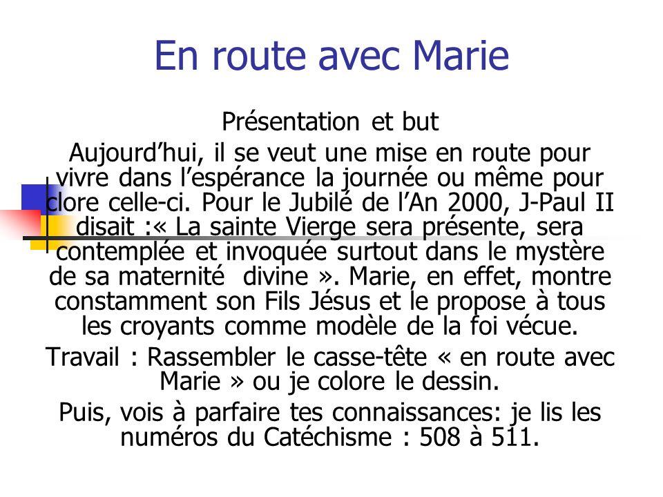 En route avec Marie Présentation et but Aujourdhui, il se veut une mise en route pour vivre dans lespérance la journée ou même pour clore celle-ci.