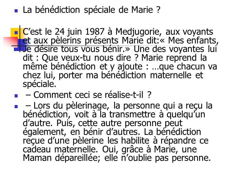 La bénédiction spéciale de Marie ? Cest le 24 juin 1987 à Medjugorie, aux voyants et aux pèlerins présents Marie dit:« Mes enfants, Je désire tous vou