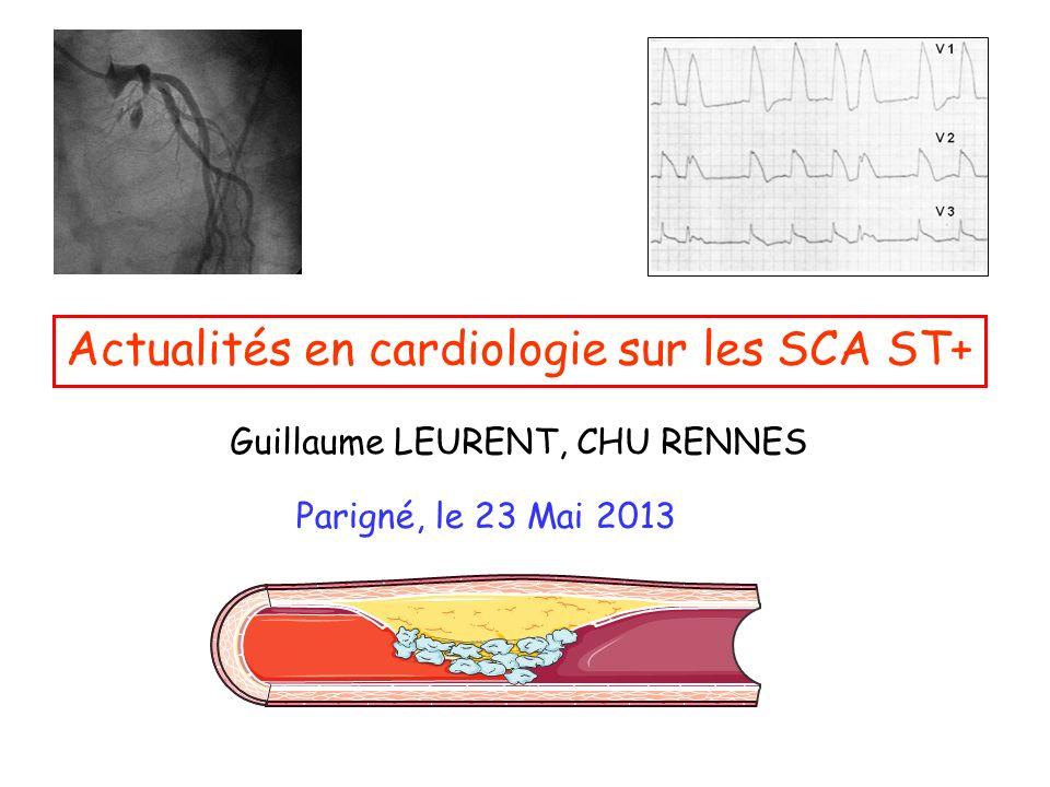 Actualités en cardiologie sur les SCA ST+ Guillaume LEURENT, CHU RENNES Parigné, le 23 Mai 2013